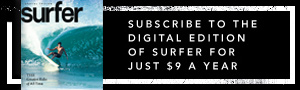 Subscribe to the digital edition of Surfer Magazine